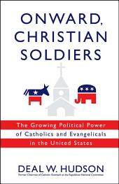 Onward, Christian Soldiers: The Growing Political Power of Catholics and Evangelicals in the United States