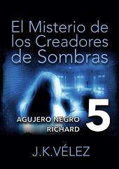 El Misterio de los Creadores de Sombras, parte 5 de 6: Agujero Negro Richard