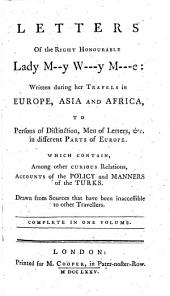 Letters of ... Lady M--y W---y M---e: written during her travels in Europe, Asia and Africa, etc. [The preface signed: M. A., i.e. Mary Astell.]