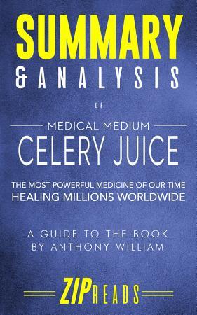 Summary   Analysis of Medical Medium Celery Juice PDF