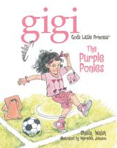 The Purple Ponies: Gigi, God's Little Princess