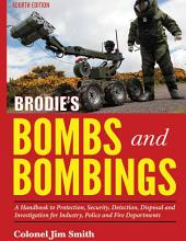 Brodie's BOMBS AND BOMBINGS: A Handbook to Protection, Security, Detection, Disposal and Investigation for Industry, Police and Fire Departments (4th Ed.)