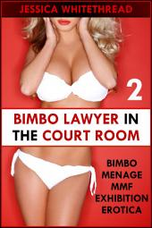 Bimbo Lawyer in the Courtroom (Bimbo Menage MMF Exhibition Erotica)