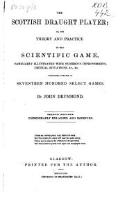 The Scottish Draught Player; Or, The Theory and Practice of that Scientific Game: Containing Upwards of Seventeen Hundred Select Games
