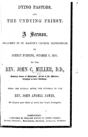 Dying Pastors and the Undying Priest  A sermon  on Heb  vii  23  24  preached     October 9  1859     Being the Sunday after the funeral of     J  A  James  etc PDF