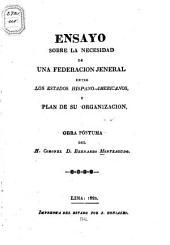 Ensayo sobre la necesidad de una federacion jeneral entre los estados hispano-americanas: y plan de su organizacion