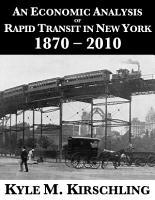An Economic Analysis of Rapid Transit in New York  1870   2010 PDF