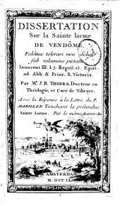 Dissertation sur la Sainte larme de Vendôme...: avec la réponse à la lettre du P. Mabillon touchant la prétendue Sainte larme