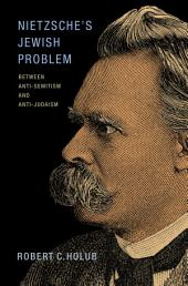 Nietzsche's Jewish Problem: Between Anti-Semitism and Anti-Judaism