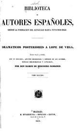 Dramaticos posteriores a Lope de Vega: Colección escogida y ordenada, con un discurso, apuntes biográficos y críticos de los autores, noticias bibliográficos y catálogos, Volumen 2