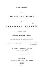A treatise on the rights and duties of merchant seamen: according to the general maritime law, and the statutes of the United States ...