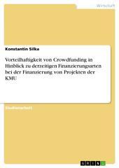 Vorteilhaftigkeit von Crowdfunding in Hinblick zu derzeitigen Finanzierungsarten bei der Finanzierung von Projekten der KMU