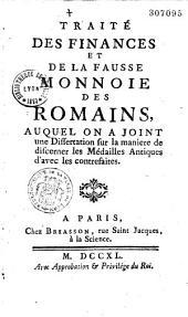 Traité des finances et de la fausse monnoie des Romains: auquel on a joint une dissertation sur La manière de discerner les médailles antiques d'avec les contrefaites