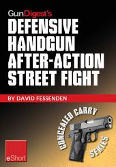 Gun Digest's Defensive Handgun, After-Action Street Fight eShort: Learn how to prepare and train for the event of shooting someone in a self-defense gunfight.