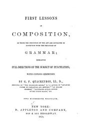 First Lessons in Composition, in which the Principles of the Art are Developed in Connection with the Principles of Grammar: Embracing Full Directions on the Subject of Punctuation, with Copious Exercises