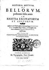 Historia motuum, et bellorum, postremis hisce annis in Rhaetia excitatorum et gestorum. ... Authore Fortunato Sprechero a Berneck ...