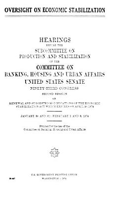 Overinght on Economic Stabilization  Hearings Bifore the Subcommitte on Production and Stabilization of      93 2      January 30 and 31  February 1 and 6  1974