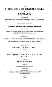 The Highlands and Western Isles of Scotland, Containing Descriptions of Their Scenery and Antiquities, with an Account of the Political History ...: Present Condition of the People, &c.... Founded on a Series of Annual Journeys Between the Years 1811 and 1821... in Letters to Sir Walter Scott, Bart, Volume 2