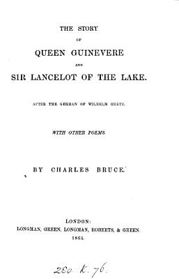 The Story of Queen Guinevere and Sir Lancelot of the Lake  After the Germ  with Other Poems by C  Bruce PDF