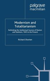 Modernism and Totalitarianism: Rethinking the Intellectual Sources of Nazism and Stalinism, 1945 to the Present