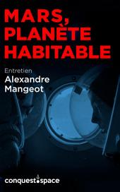 Mars, planète habitable: Entretien avec Alexandre Mangeot