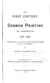 The First Century of German Printing in America, 1728-1830: Preceded by a Notice of the Literary Work of F. D. Pastorius