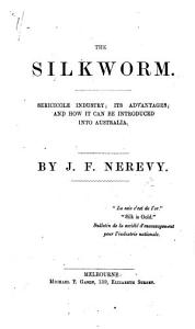 The Silkworm  Sericicole Industry     and how it Can be Introduced Into Australia PDF