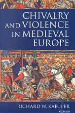 Chivalry and Violence in Medieval Europe PDF
