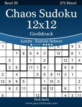 Chaos Sudoku 12x12 Großdruck - Leicht bis Extrem Schwer - Band 20 - 276 Rätsel