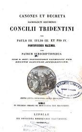 Canones et decreta sacrosancti oecumenici Concilii Tridentini sub Paulo III, Iulio III, et Pio IV, pontificibus maximis, cum patrum subscriptionibus