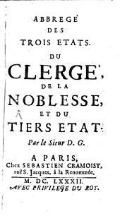 Abbrege Des Trois Etats. Du Clerge, De La Noblesse, Et Du Tiers Etat: Volume1
