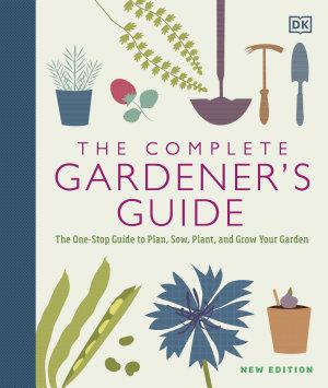 The Complete Gardener s Guide