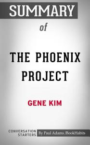 Summary of The Phoenix Project  A Novel about IT  DevOps      PDF