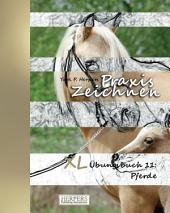 Praxis Zeichnen - XL Übungsbuch 11: Pferde