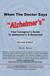 "When The Doctor Says, ""Alzheimer's"": Your Caregiver's Guide to Alzheimer's & Dementia - Revised Edition"