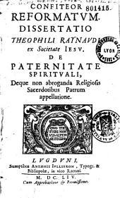 Confiteor reformatum. Dissertatio Theophili Raynaudi ... de paternitate spirituali...