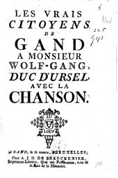 Les vrais Citoyens de Gand `a Monsieur Wolfgang, Duc d'Ursel, avec la chanson Au Loup