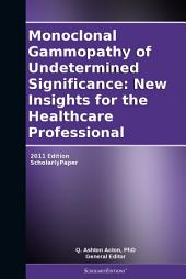 Monoclonal Gammopathy of Undetermined Significance: New Insights for the Healthcare Professional: 2011 Edition: ScholarlyPaper