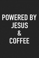 Powered by Jesus and Coffee: A 6x9 Inch Matte Softcover Journal Notebook with 120 Blank Lined Pages and a Funny Caffeine Loving Cover Slogan
