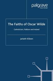 The Faiths of Oscar Wilde: Catholicism, Folklore and Ireland