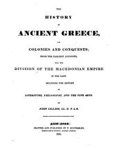 The History of Ancient Greece, Its Colonies and Conquests;: From the Earliest Accounts, Till the Division of the Macedonian Empire in the East. : Including the History of Literature, Philosophy, and the Fine Arts