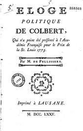 Eloge politique de Colbert, qui n'a point été présenté à l'Académie française pour le prix de la St. Louis 1773. Par M. de Pellissery