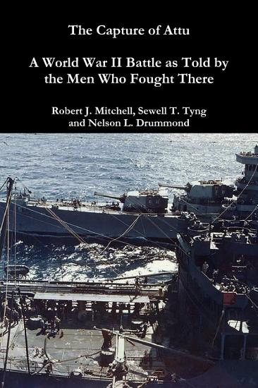 The Capture of Attu  A World War II Battle as Told by the Men Who Fought There PDF