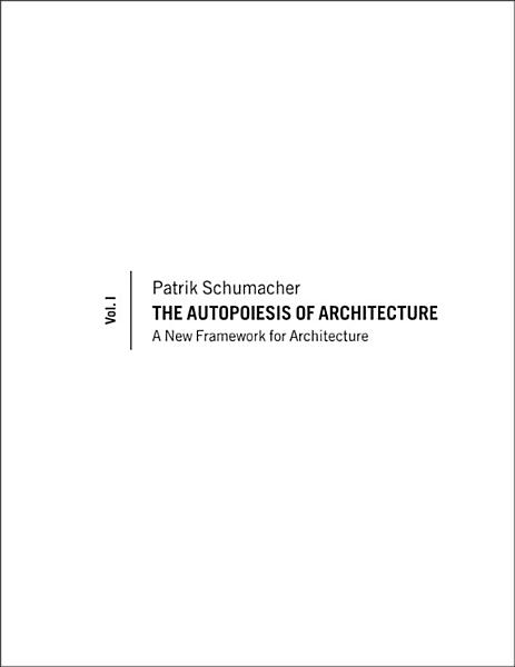 The Autopoiesis of Architecture, Volume I
