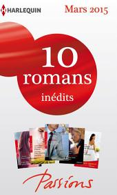 10 romans Passions inédits + 1 gratuit (no524 à 528 - mars 2015): Harlequin collection Passions