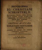Programma Io. Christiani Schroeteri, D. ... Lectioni Avspicali Christiani Gottliebii Moriz ... Praemissvm