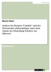 """Analyse des Romans """"Candide"""" und des Dictionnaire philosophique unter dem Aspekt der Einstellung Voltaires zur Sklaverei"""