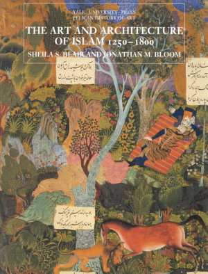The Art and Architecture of Islam 1250 1800