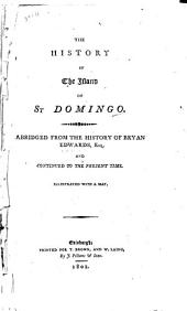 The history of the islands of St Domingo: Abridged from the history of Bryan Edwards, esq., and continued to the present time ...