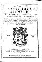Annales y Memorias Cronologicas. Contienen las cossas mas notables ... succedidas en el mūdo, señaladamente en España, desde su principio y poblacion, hasta el año 1620, etc